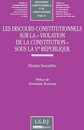 Les Discours constitutionnels sur la violation de la Constitution sous la Vème république - Tome 1