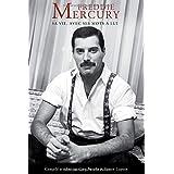 Freddie Mercury : Sa Vie, Avec Ses Mots A Lui