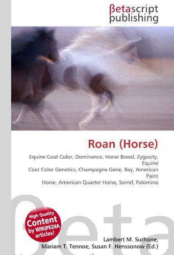 Roan (Horse): Equine Coat Color, Dominance, Horse Breed, Zygosity, Equine Coat Color Genetics, Champagne Gene, Bay, American Paint Horse, American Quarter Horse, Sorrel, Palomino