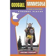 Oddball Minnesota: A Guide to Some Really Strange Places (Oddball States)