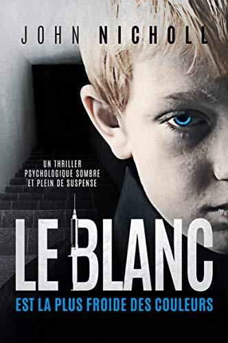 Le blanc est la plus froide des couleurs: Un thriller psychologique sombre et plein de suspense par John Nicholl