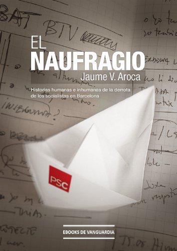 El naufragio: Historias humanas e inhumanas de la derrota de los socialistas en Barcelona