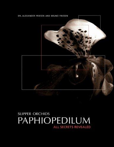 Slipper Orchids, Paphiopedilum: All Secrets Revealed (Paphiopedilum Orchid)