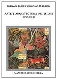 Arte y arquitectura del Islam, 1250-1800 (Manuales Arte Cátedra)