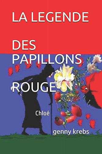 LA LEGENDE DES PAPILLONS ROUGE: Chloé par genny krebs