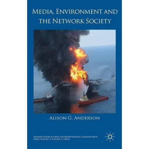 Media, Environment and the Network Society (Palgrave Studies in Media and Environmental Communication) by Alison G. Anderson (2014-09-19)