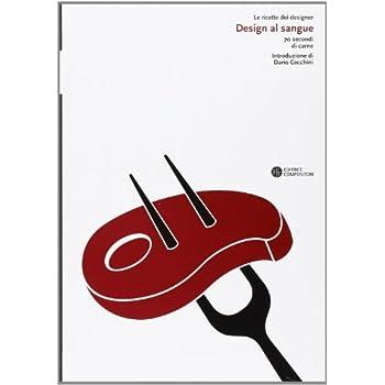 Design Al Sangue. 70 Secondi Di Carne