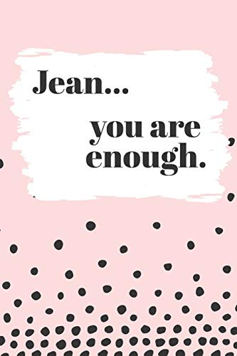 Jean's You Are Enough: Cute Personalized Diary / Notebook / Journal/ Greetings / Appreciation Quote Gift (6 x 9 - 110 Blank Lined Pages) -