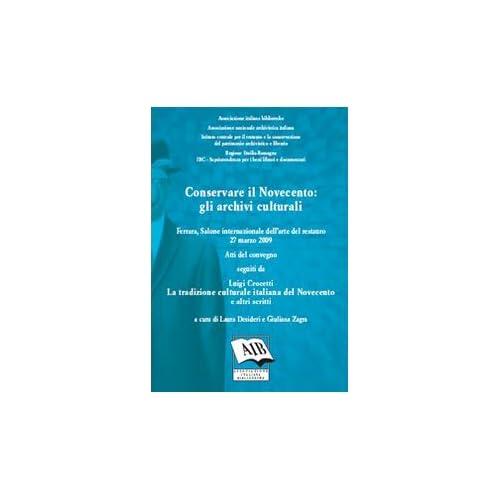 Conservare Il Novecento. Gli Archivi Culturali. Atti Del Convegno Del Salone Internazionale Dell'arte Del Restauro (Ferrara, 27 Marzo 2009)