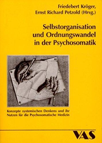 Selbstorganisation und Ordnungswandel in der Psychosomatik: Konzepte systemischen Denkens und ihre Nutzen für die Psychosomatische Medizin