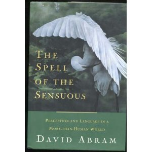 The Spell of the Sensuous: Perception and Language in a More-Than-Human World por David Abram