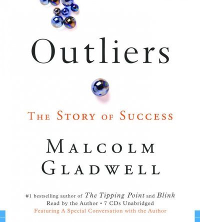 Outliers: The Story of Success: Written by Malcolm Gladwell, 2008 Edition, (Unabridged) Publisher: Hachette Audio [Audio CD]