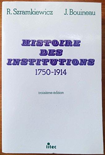 Histoire des institutions 1750-1914: Droit et société en France de la fin de l'Ancien Régime à la Première Guerre mondiale