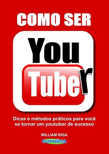 Como Ser Youtuber (Portuguese Edition) por William Riga