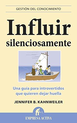 Influir silenciosamente (Gestión del conocimiento) por Jennifer B. Kahnweiler