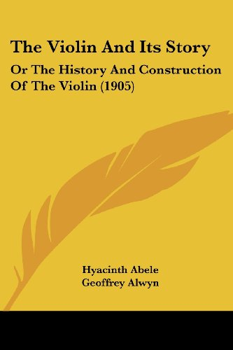 The Violin and Its Story: Or the History and Construction of the Violin (1905)