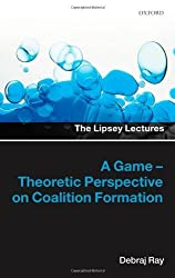 A Game-Theoretic Perspective on Coalition Formation (Lipsey Lectures) by Debraj Ray (2007-05-03)
