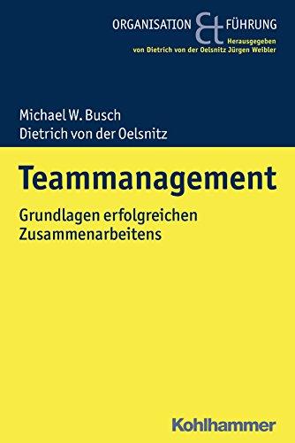 Teammanagement: Grundlagen erfolgreichen Zusammenarbeitens (Organisation Und Fuhrung)