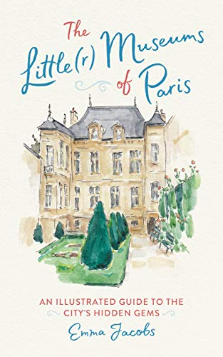The Little(r) Museums of Paris: An Illustrated Guide to the City's Hidden Gems (English Edition)