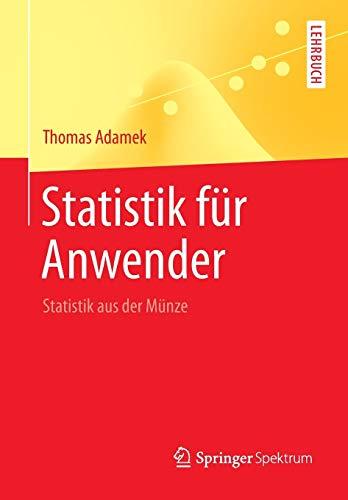Statistik für Anwender: Statistik aus der Münze (Springer-Lehrbuch)