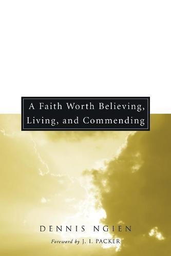 A Faith Worth Believing, Living, and Commending