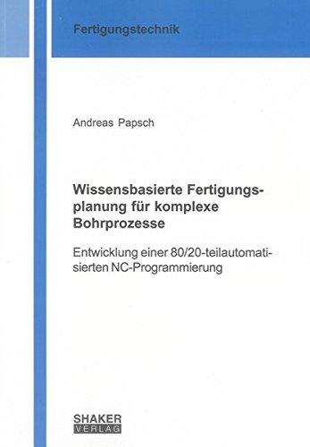 Wissensbasierte Fertigungsplanung für komplexe Bohrprozesse: Entwicklung einer 80/20-teilautomatisierten NC-Programmierung (Berichte aus der Fertigungstechnik)