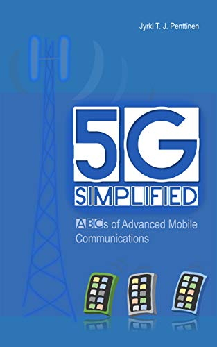 5g simplified: abcs of advanced mobile communications (english edition)
