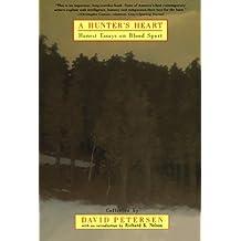 A Hunter's Heart: Honest Essays on Blood Sport