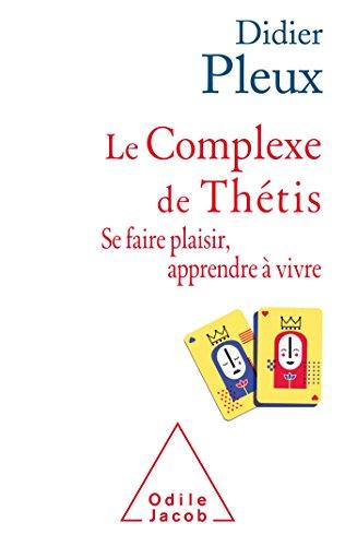 Le Complexe de Thtis: Se faire plaisir , apprendre  vivre