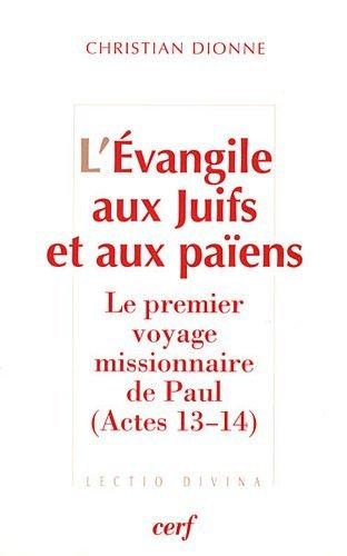 L'Evangile aux Juifs et aux païens : Le premier voyage missionnaire de Paul (Actes 13-14) par Christian Dionne