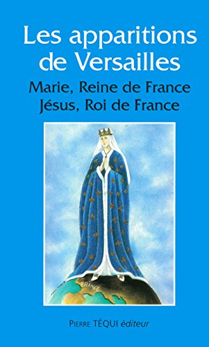 Les Apparitions à Versailles : Marie, Reine de France ; Jésus, Roi de France