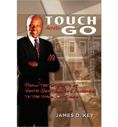[ [ [ Touch-And-Go: From the Streets of South Central Los Angeles to the War in Iraq[ TOUCH-AND-GO: FROM THE STREETS OF SOUTH CENTRAL LOS ANGELES TO THE WAR IN IRAQ ] By Key, James D. ( Author )Jun-26-2010 Paperback