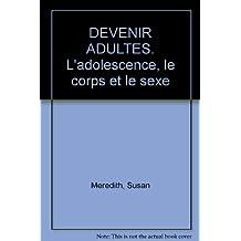 DEVENIR ADULTES. L'adolescence, le corps et le sexe