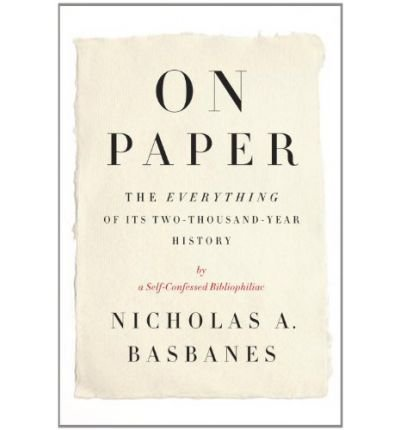 [(On Paper: The Everything of Its Two-Thousand-Year History)] [Author: Nicholas A Basbanes] published on (October, 2013)