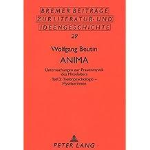 Anima: Untersuchungen zur Frauenmystik des Mittelalters- Teil 3: Tiefenpsychologie - Mystikerinnen (Bremer Beiträge zur Literatur- und Ideengeschichte)