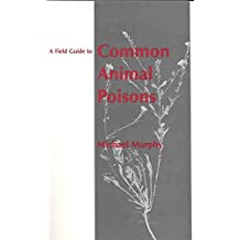 [(A Field Guide to Common Animal Poisons)] [By (author) Michael J. Murphy] published on (May, 1999)