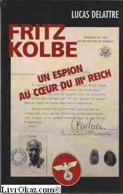 Fritz Kolbe : Un espion au coeur du IIIe Reich par Lucas Delattre
