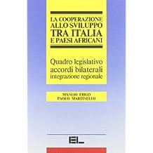La cooperazione allo sviluppo tra Italia e paesi africani. Quadro legislativo. Accordi bilaterali, integrazione regionale