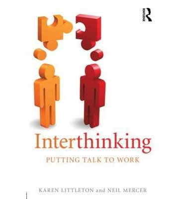 [(Interthinking: Putting Talk to Work)] [ By (author) Karen Littleton, By (author) Neil Mercer ] [October, 2013]