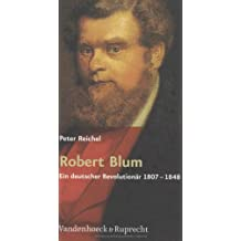 Robert Blum. Ein deutscher Revolutionär 1807-1848