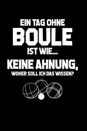 Tag ohne Boule? Unmöglich!: Notizbuch / Notizheft für Petanque Boulespieler-in Petanquespieler-in Boccia A5 (6x9in) dotted Punktraster