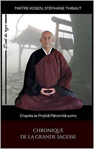 Chronique de la Grande Sagesse: D'après le Prajñā Pāramitā sutra par Maître KOSEN Stéphane Thibaut