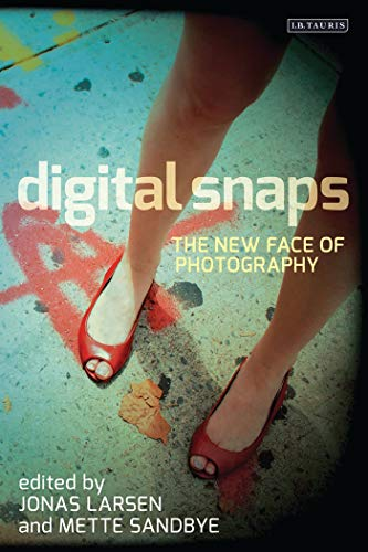 Digital Snaps: The New Face of Photography (International Library of Visual Culture, Band 7) Face Snap