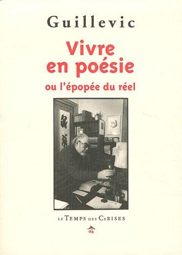 Vivre en poésie ou l'épopée du réel par GUILLEVIC