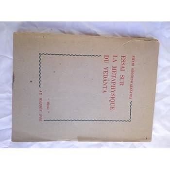 Swami Siddheswarânanda,... Essai sur la métaphysique du vedânta : Traduit de l'anglais par Marcel Sauton, Yvonne Laurence et Colette Chauderat-Luzy