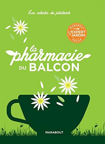 Les cahiers du jardinier : La pharmacie du balcon par Collectif