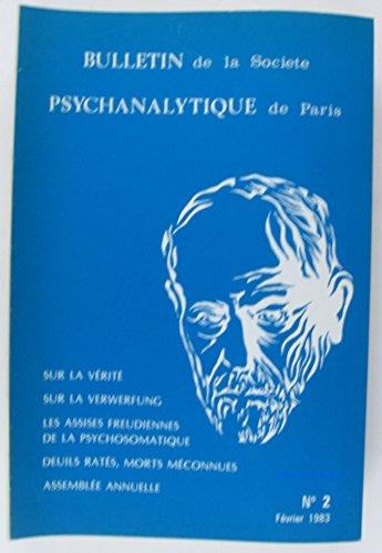 Bulletin de la Société psychanalytique de Paris n°2 Sur la vérité Sur la Verwerfung Les assises freudiennes de la psychosomatique Deuils ratés, morts méconnues