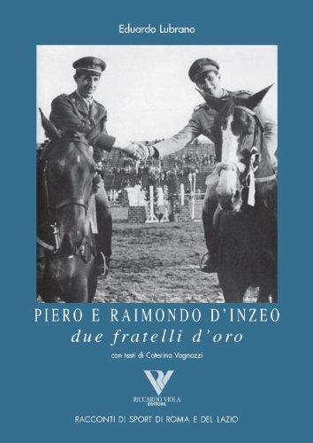 PIERO E RAIMONDO D'INZEO. Due fratelli d'oro (Racconti romani di sport di roma e del lazio Vol. 7) (Italian Edition)