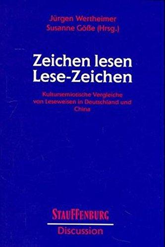Zeichen lesen - Lesezeichen: Kultursemiotische Vergleiche von Leseweisen in Deutschland und China (Stauffenburg Discussion)