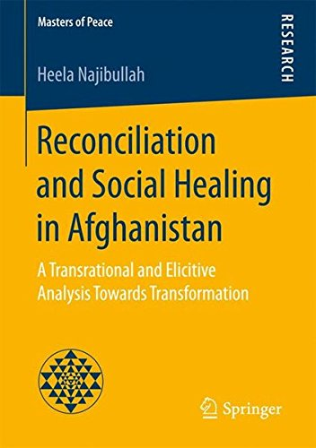 Reconciliation and Social Healing in Afghanistan: A Transrational and Elicitive Analysis Towards Transformation (Masters of Peace)